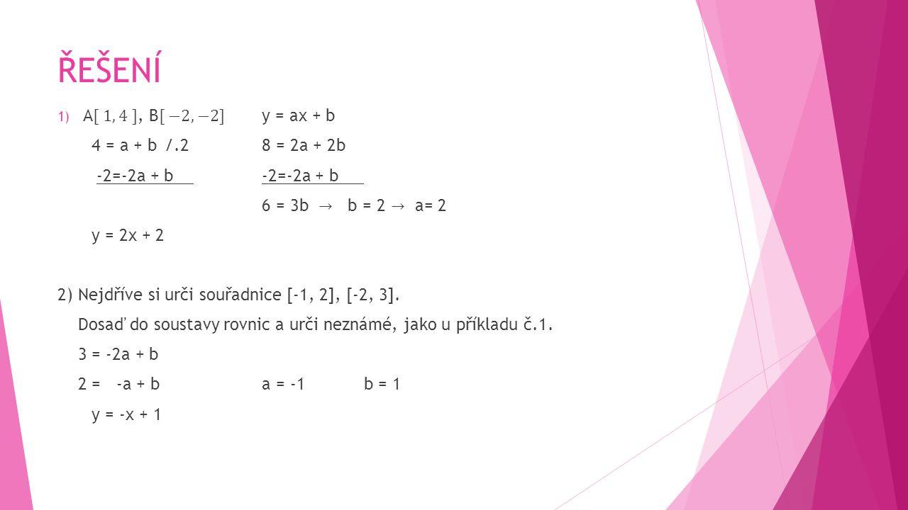 ŘEŠENÍ A[ 1, 4 ], B[ −2,−2] y = ax + b 4 = a + b /.2 8 = 2a + 2b